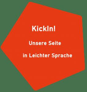 orangenes Fünfeck. darin Text in weißer Schrift: KickIn! Unsere Seite in Leichter Sprache