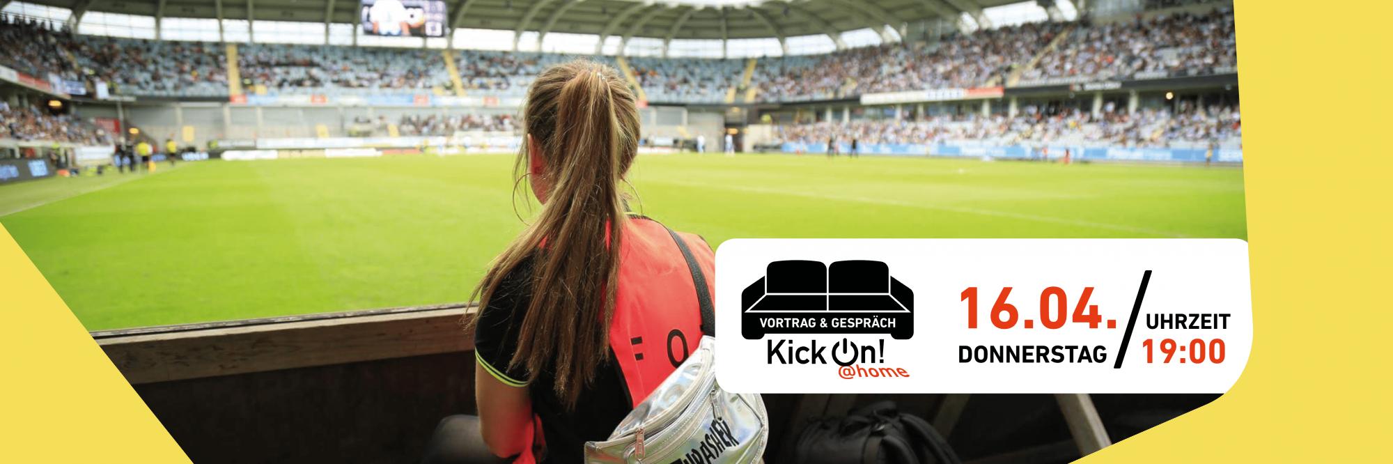 Bild einer Frau von hinten fotografiert. Sie guckt in ein Stadion. In dem Bild befindet sich ein weißer Infokasten mit den Informationen zu der Veranstaltung und einem schwarzen Sofa. Unterhalb des Sofas steht KickOn at home.