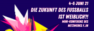 """Ein großer """"Die Zukunft des Fußballs ist weiblich?!""""-Schriftzug sowie weitere Informationen zur Konferenz in Textform."""